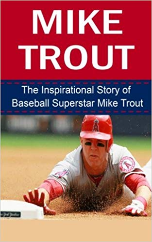 Story of Baseball Superstar Mike Trout (Mike Trout Unauthorized Biography, Los Angeles Angels of Anaheim, MLB Books)