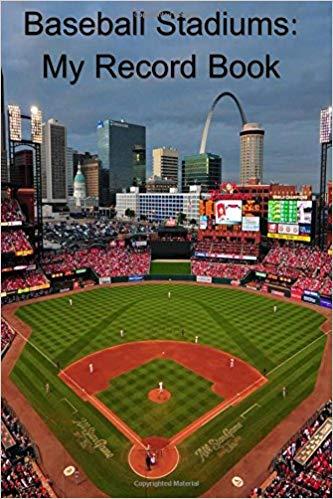 Baseball Stadiums: My Record Book
